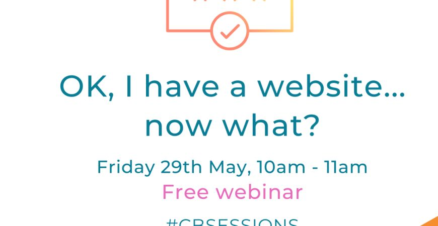 Free #CBSession webinar: OK, I have a website... now what?