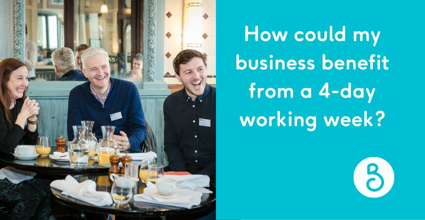 How could my business benefit from a 4-day working week?