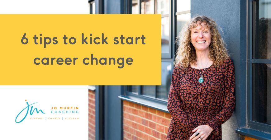 6 tips to kick start career change