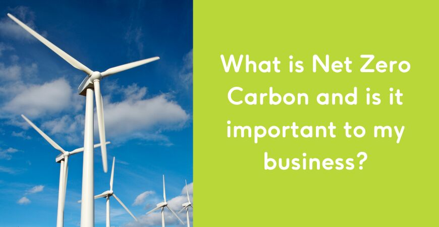What is Net Zero Carbon and is it important to my business?